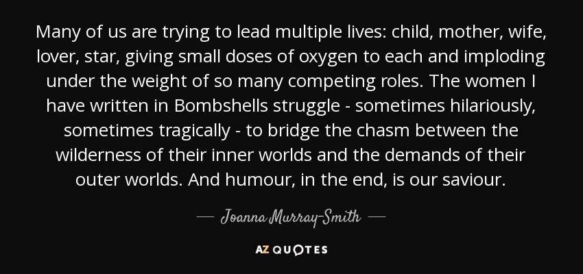 quote many of us are trying to lead multiple lives child mother wife lover star giving small joanna murray smith 74 41 47